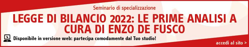 Legge di Bilancio 2022: le prime analisi a cura di Enzo De Fusco