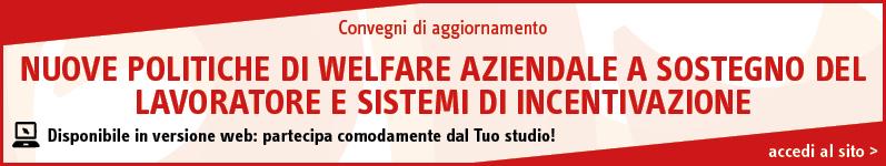 Nuove politiche di welfare aziendale a sostegno del lavoratore e sistemi di incentivazione